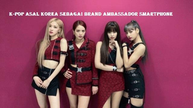 K-Pop Asal Korea Sebagai Brand Ambassador Smartphone