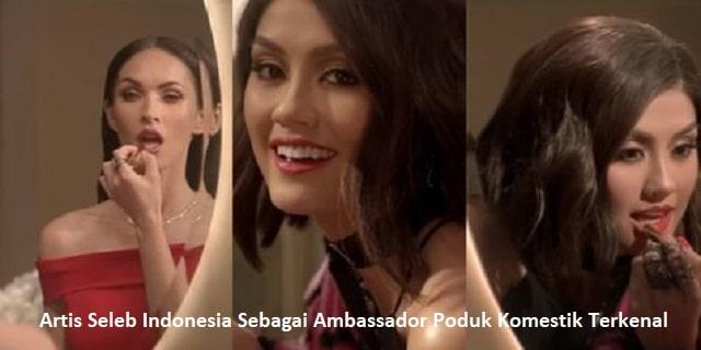 Artis Seleb Indonesia Sebagai Ambassador Poduk Komestik Terkenal