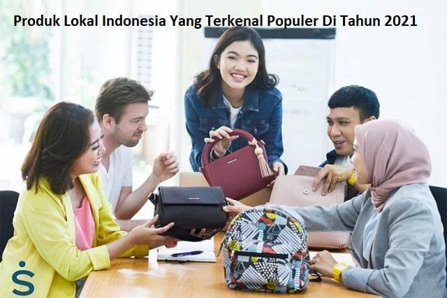 Produk Lokal Indonesia Yang Terkenal Populer Di Tahun 2021